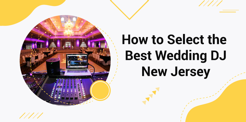 how-to-select-the-best-wedding-dj-new-jersey-855-424